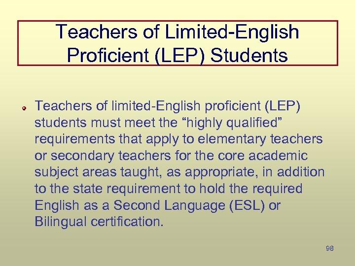 Teachers of Limited-English Proficient (LEP) Students Teachers of limited-English proficient (LEP) students must meet