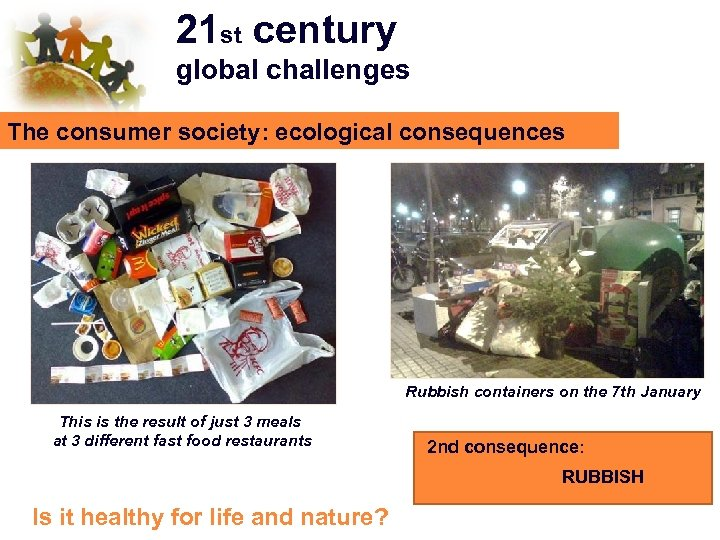 21 st century global challenges The consumer society: ecological consequences Rubbish containers on the