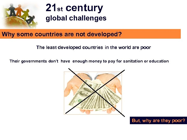 21 st century global challenges Why some countries are not developed? The least developed