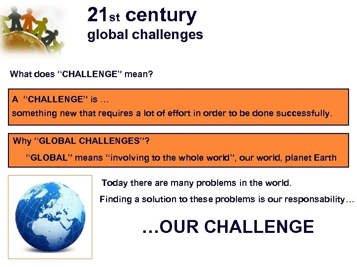 "21 st century global challenges What does ""CHALLENGE"" mean? A ""CHALLENGE"" is … something"