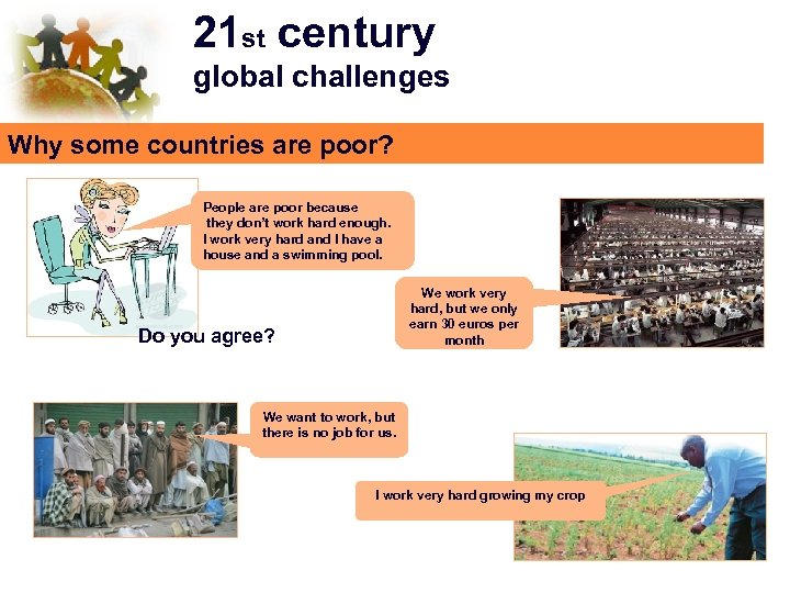 21 st century global challenges Why some countries are poor? People are poor because