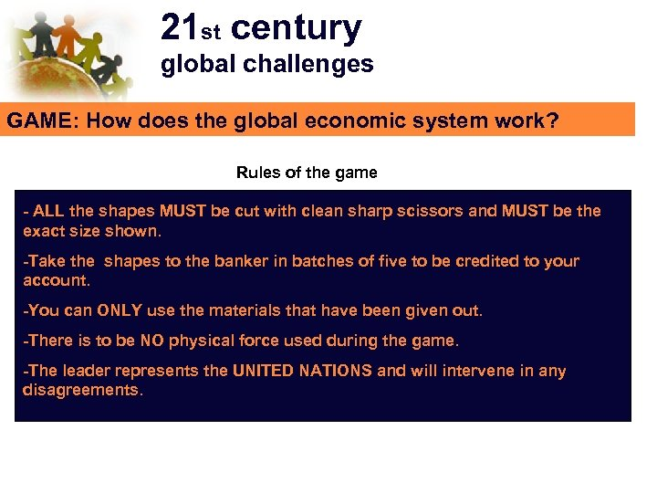 21 st century global challenges GAME: How does the global economic system work? Rules