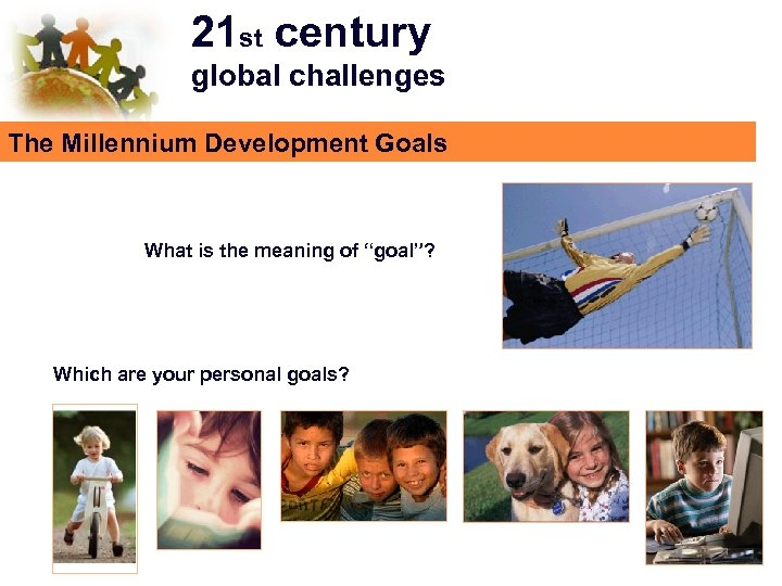 21 st century global challenges The Millennium Development Goals What is the meaning of