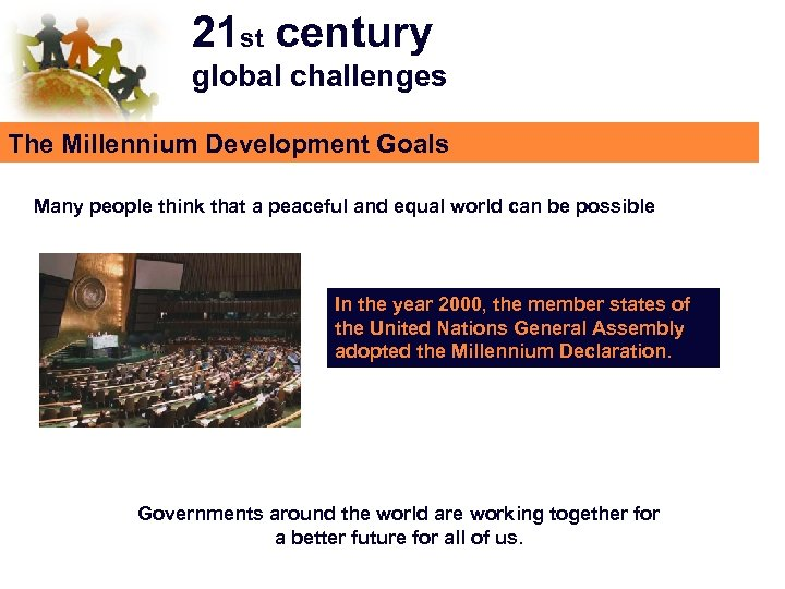 21 st century global challenges The Millennium Development Goals Many people think that a