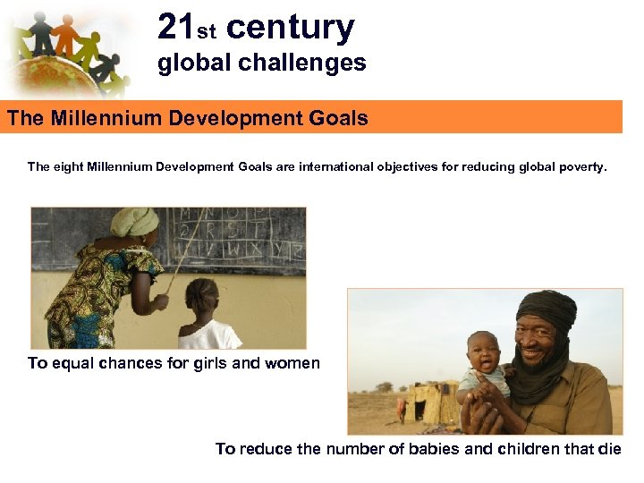 21 st century global challenges The Millennium Development Goals The eight Millennium Development Goals