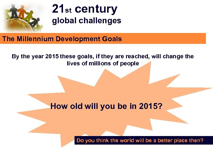 21 st century global challenges The Millennium Development Goals By the year 2015 these
