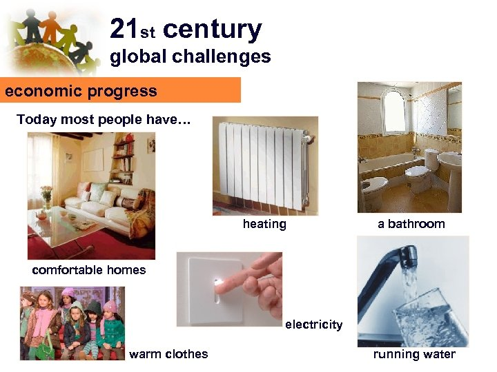 21 st century global challenges economic progress Today most people have… heating a bathroom