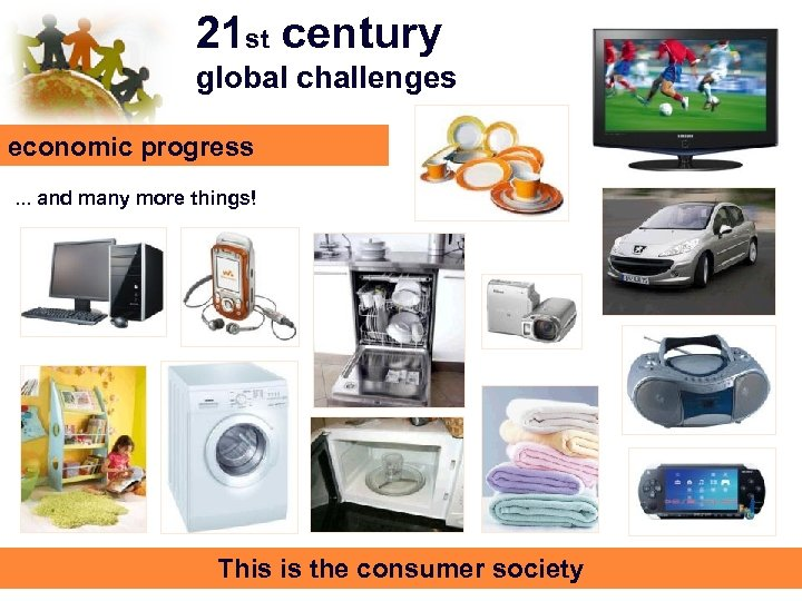 21 st century global challenges economic progress. . . and many more things! This