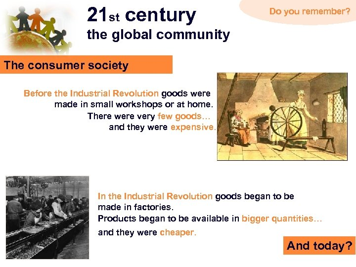 21 st century Do you remember? the global community The consumer society Before the