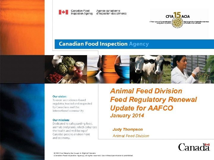 Animal Feed Division Feed Regulatory Renewal Update for AAFCO January 2014 Judy Thompson Animal