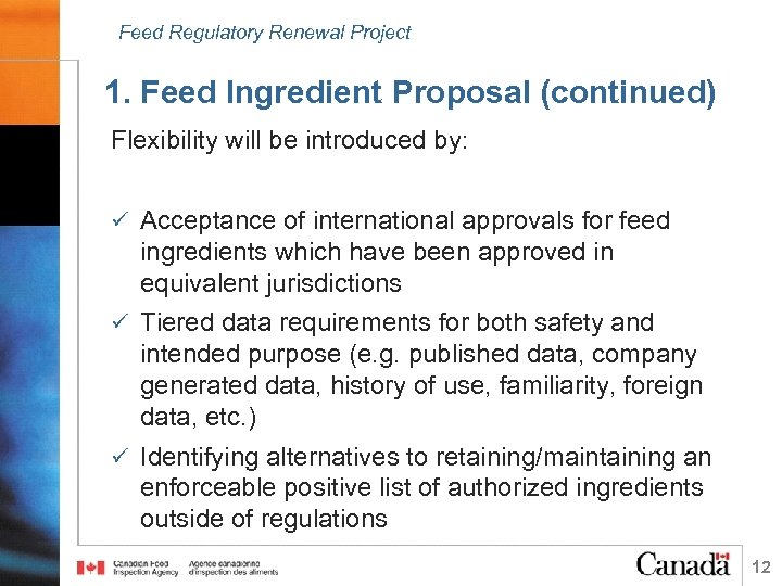 Feed Regulatory Renewal Project 1. Feed Ingredient Proposal (continued) Flexibility will be introduced by: