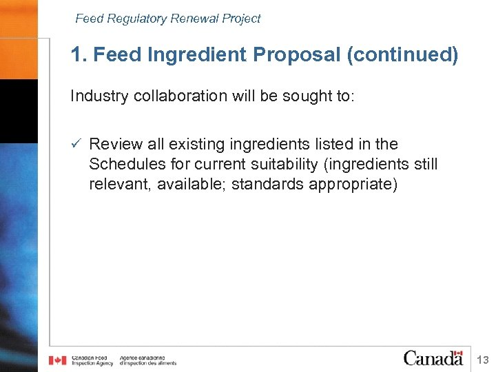 Feed Regulatory Renewal Project 1. Feed Ingredient Proposal (continued) Industry collaboration will be sought