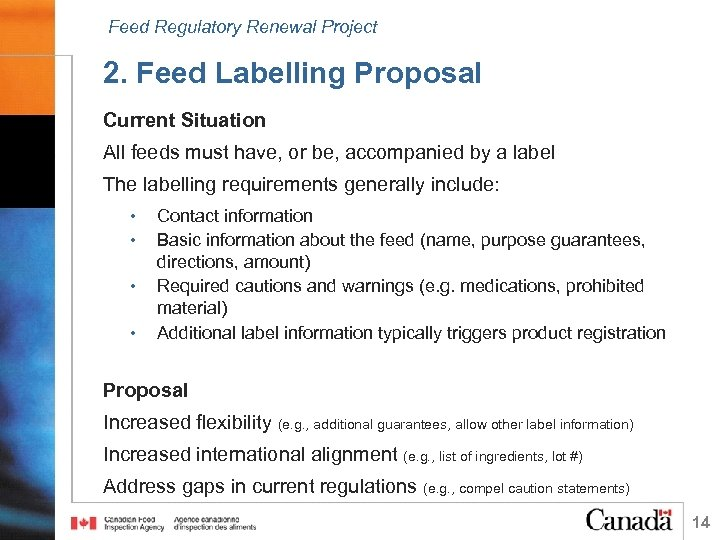Feed Regulatory Renewal Project 2. Feed Labelling Proposal Current Situation All feeds must have,