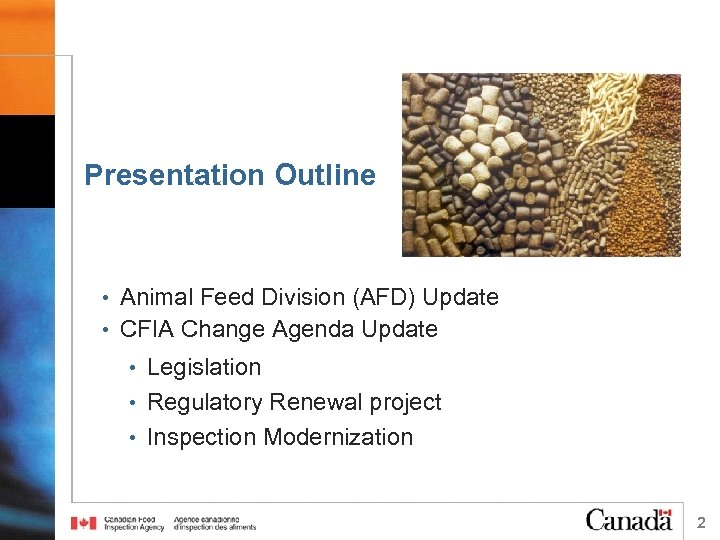 Presentation Outline • Animal Feed Division (AFD) Update • CFIA Change Agenda Update •