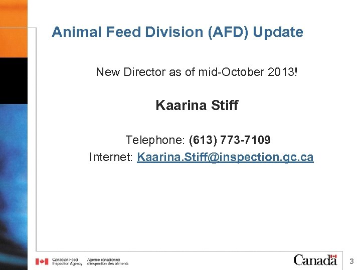 Animal Feed Division (AFD) Update New Director as of mid-October 2013! Kaarina Stiff Telephone: