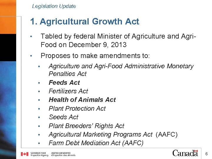 Legislation Update 1. Agricultural Growth Act • Tabled by federal Minister of Agriculture and
