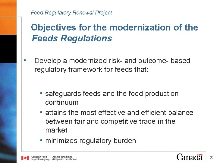 Feed Regulatory Renewal Project Objectives for the modernization of the Feeds Regulations • Develop