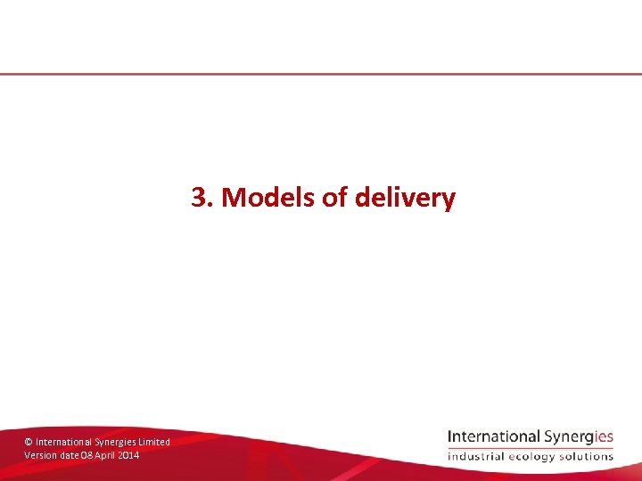 3. Models of delivery © International Synergies Limited Version date 08 April 2014
