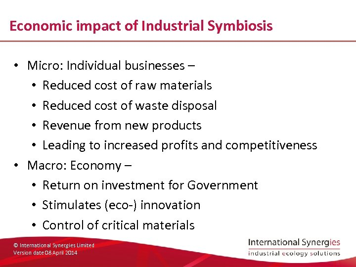 Economic impact of Industrial Symbiosis • Micro: Individual businesses – • Reduced cost of