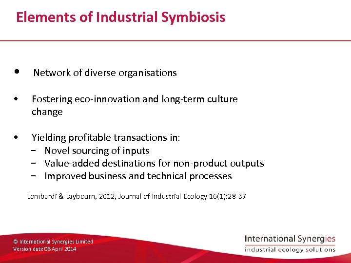 Elements of Industrial Symbiosis • Network of diverse organisations • Fostering eco-innovation and long-term