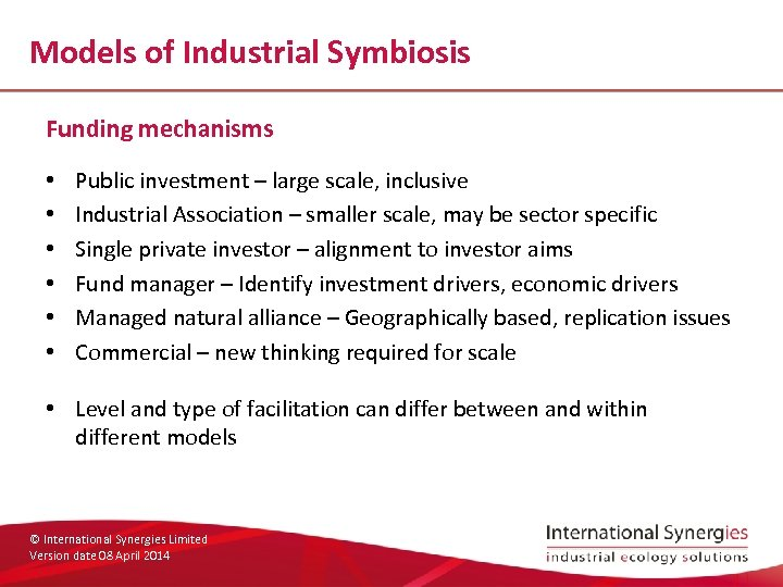 Models of Industrial Symbiosis Funding mechanisms • • • Public investment – large scale,
