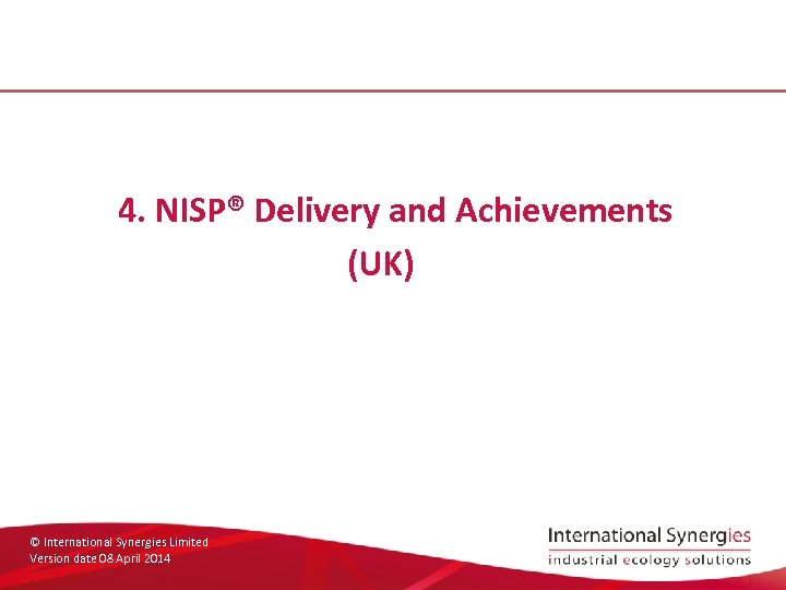 4. NISP® Delivery and Achievements (UK) © International Synergies Limited Version date 08 April