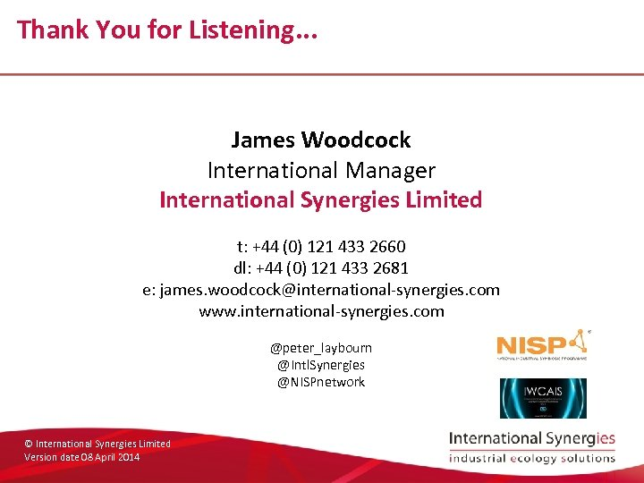 Thank You for Listening. . . James Woodcock International Manager International Synergies Limited t: