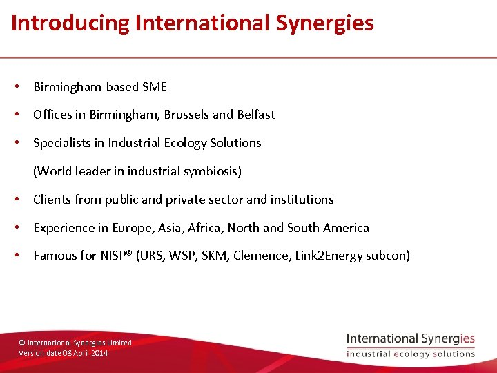 Introducing International Synergies • Birmingham-based SME • Offices in Birmingham, Brussels and Belfast •