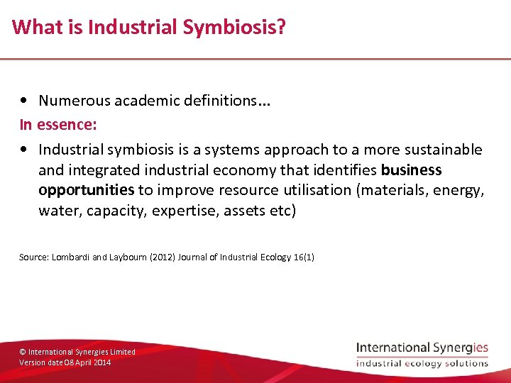 What is Industrial Symbiosis? • Numerous academic definitions. . . In essence: • Industrial