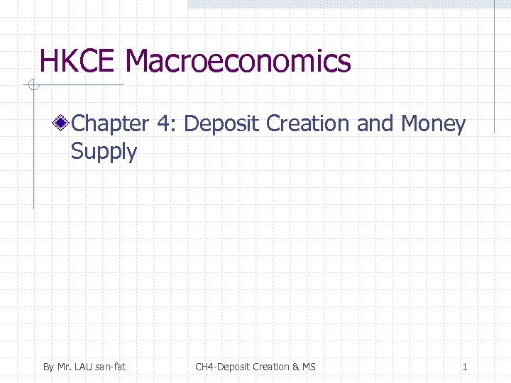 HKCE Macroeconomics Chapter 4: Deposit Creation and Money Supply By Mr. LAU san-fat CH