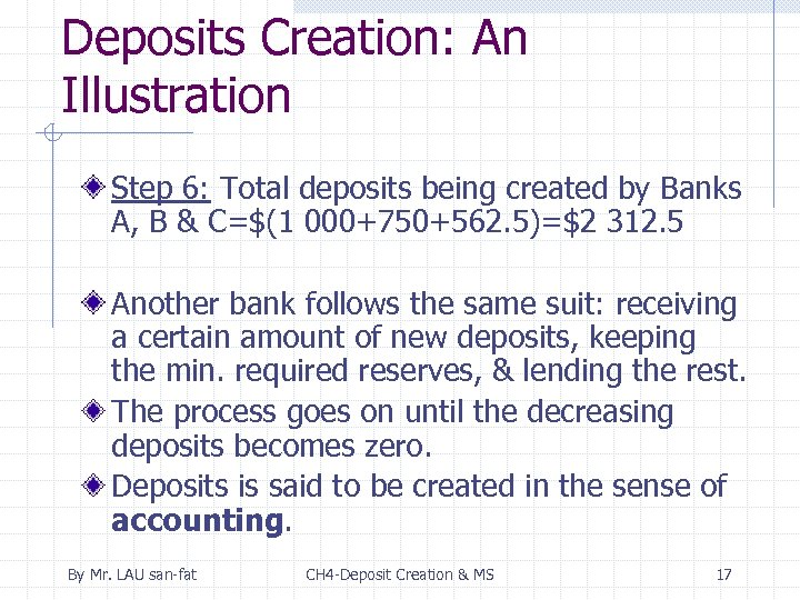 Deposits Creation: An Illustration Step 6: Total deposits being created by Banks A, B