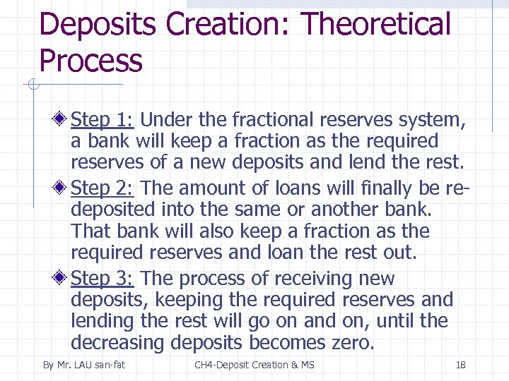 Deposits Creation: Theoretical Process Step 1: Under the fractional reserves system, a bank will