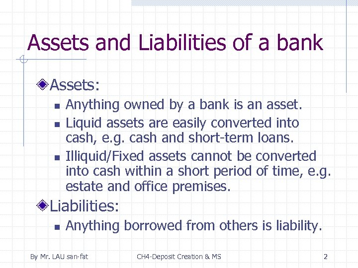 Assets and Liabilities of a bank Assets: n n n Anything owned by a