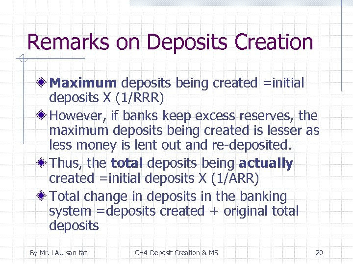 Remarks on Deposits Creation Maximum deposits being created =initial deposits X (1/RRR) However, if