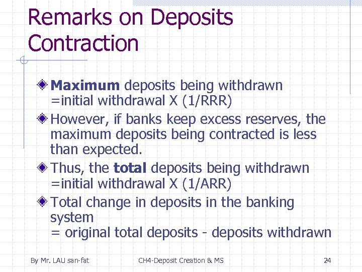 Remarks on Deposits Contraction Maximum deposits being withdrawn =initial withdrawal X (1/RRR) However, if