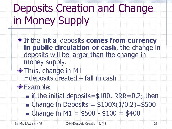 Deposits Creation and Change in Money Supply If the initial deposits comes from currency