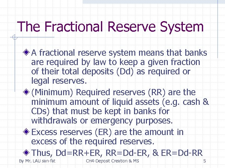 The Fractional Reserve System A fractional reserve system means that banks are required by
