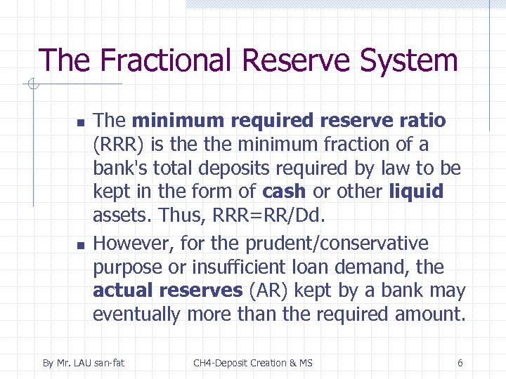 The Fractional Reserve System n n The minimum required reserve ratio (RRR) is the
