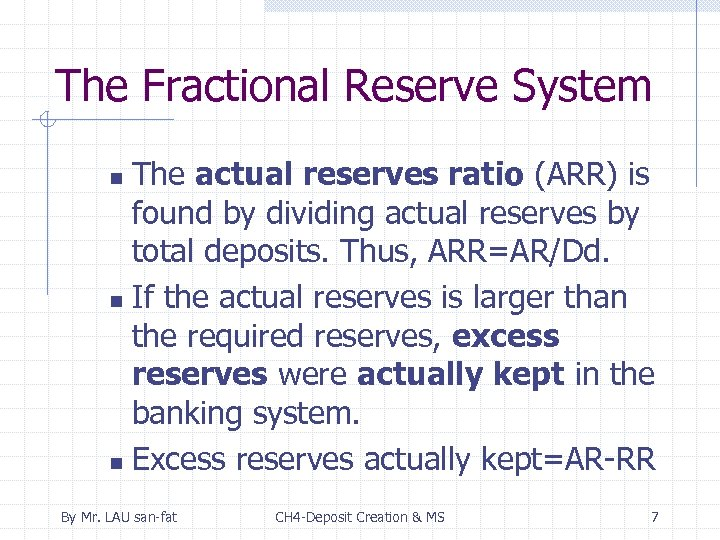 The Fractional Reserve System The actual reserves ratio (ARR) is found by dividing actual