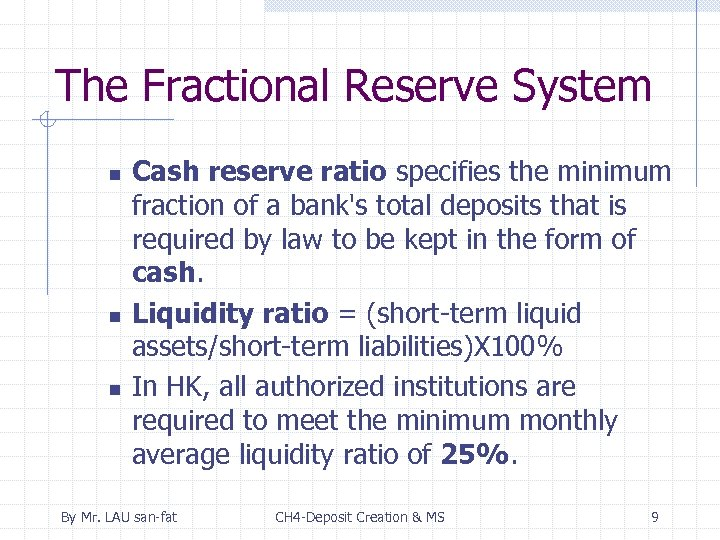 The Fractional Reserve System n n n Cash reserve ratio specifies the minimum fraction