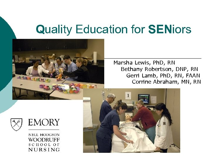 Quality Education for SENiors Marsha Lewis, Ph. D, RN Bethany Robertson, DNP, RN Gerri