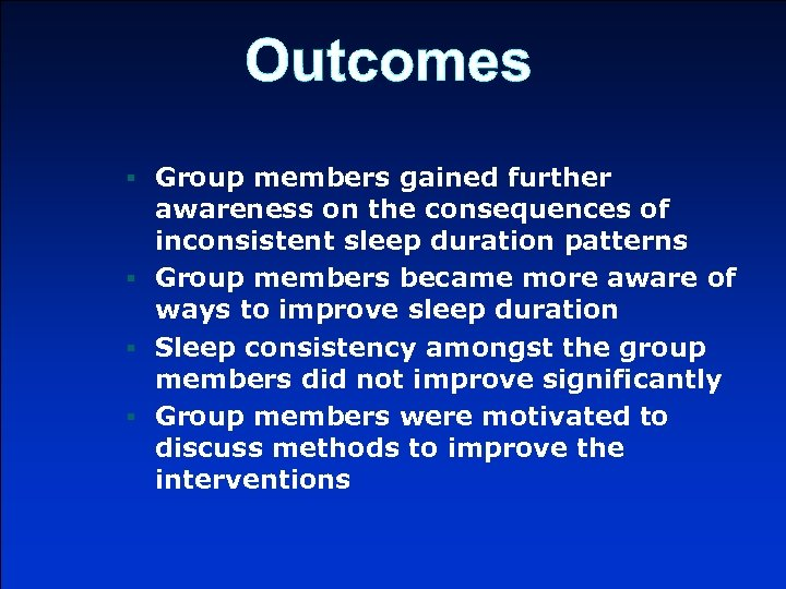 Outcomes § Group members gained further awareness on the consequences of inconsistent sleep duration