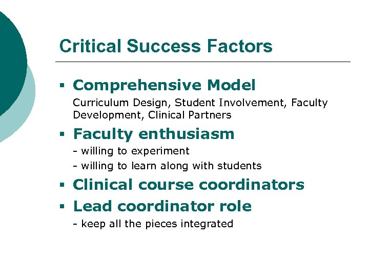 Critical Success Factors § Comprehensive Model Curriculum Design, Student Involvement, Faculty Development, Clinical Partners