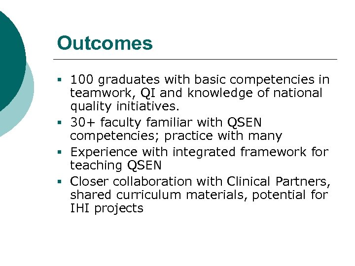 Outcomes § 100 graduates with basic competencies in teamwork, QI and knowledge of national