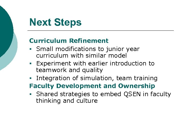 Next Steps Curriculum Refinement § Small modifications to junior year curriculum with similar model