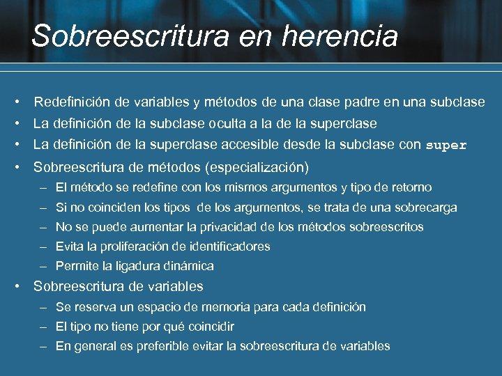 Sobreescritura en herencia • Redefinición de variables y métodos de una clase padre en