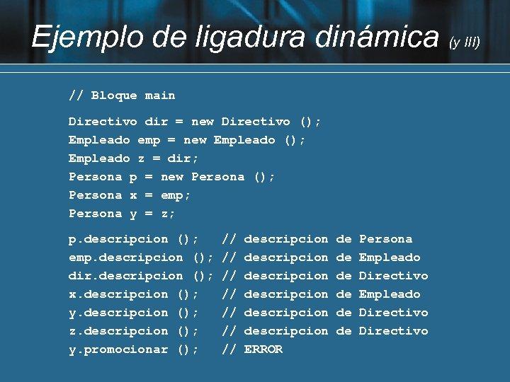 Ejemplo de ligadura dinámica (y III) // Bloque main Directivo dir = new Directivo