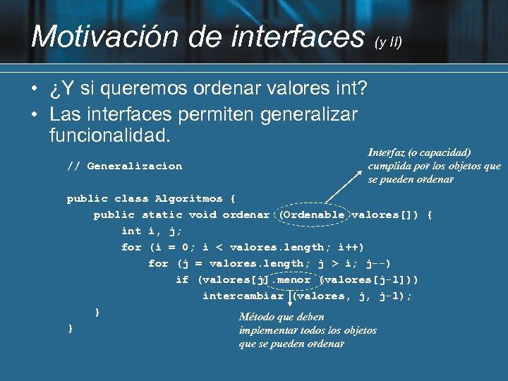 Motivación de interfaces (y II) • ¿Y si queremos ordenar valores int? • Las