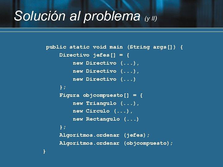 Solución al problema (y II) public static void main (String args[]) { Directivo jefes[]