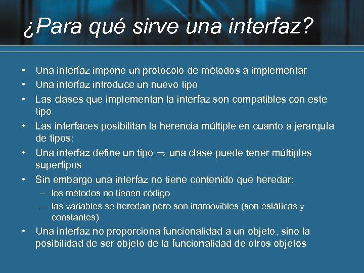 ¿Para qué sirve una interfaz? • Una interfaz impone un protocolo de métodos a